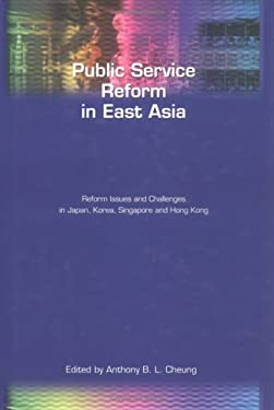 Public Service Reform in East Asia: Reform Issues and Challenges in Japan, Korea, Singapore and Hong Kong 9789629961947