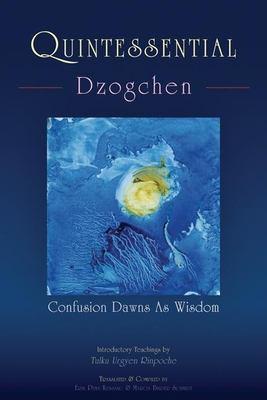 Quintessential Dzogchen: Confusion Dawns as Wisdom 9789627341581