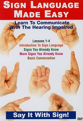 Sign Language Made Easy, Lessons 1-4: Learn to Communicate with the Hearing Impaired