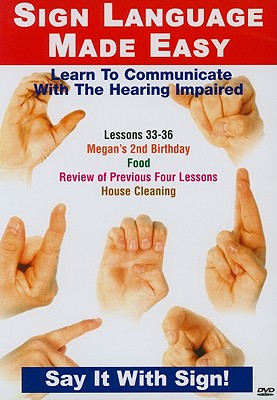 Sign Language Made Easy, Lessons 33-36: Learn to Communicate with the Hearing Impaired
