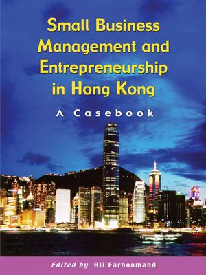 Small Business Management and Entrepreneurship in Hong Kong: A Casebook 9789622097582