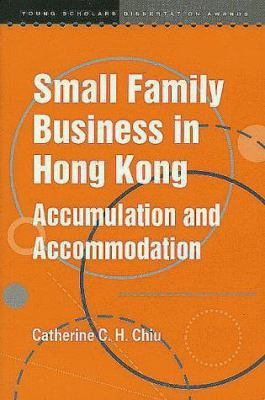 Small Family Business in Hong Kong: Accumulation and Accommodation 9789622018020