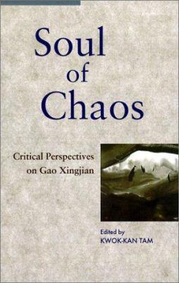 Soul of Chaos: Critical Perspectives on Gao Xingjian 9789622019935