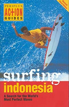 Surfing Indonesia Surfing Indonesia: A Search for the World's Most Perfect Waves a Search for the World's Most Perfect Waves 9789625938530
