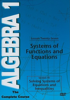 Systems of Functions and Equations, Lesson 27: Section 6: Solving Systems of Equations and Inequalities