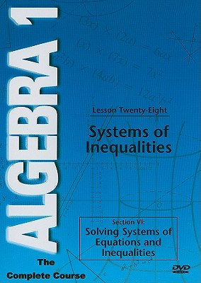 Systems of Inequalities, Lesson 28: Section 6: Solving Systems of Equations and Inequalities