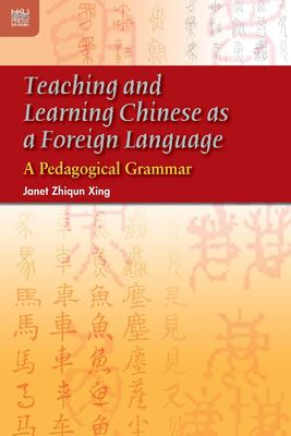 Teaching and Learning Chinese as a Foreign Language: A Pedagogical Grammar 9789622097636