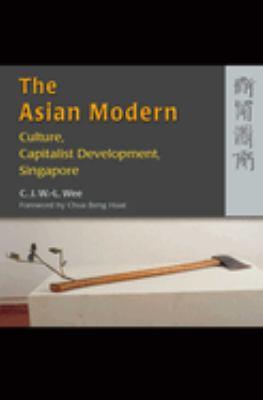 The Asian Modern: Culture, Capitalist Development, Singapore 9789622098596