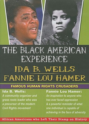 The Black American Experience: Ida B. Wells/Fannie Lou Hamer: Famous Human Rights Crusaders