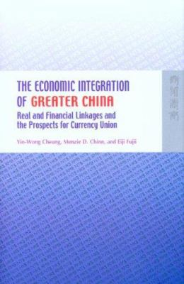 The Economic Integration of Greater China: Real and Financial Linkages and the Prospects for Currency Union 9789622098220