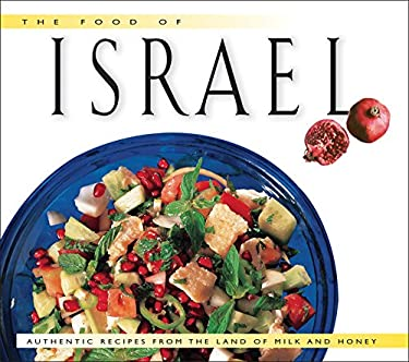 The Food of Israel Food of Israel: Authentic Recipes from the Land of Milk and Honey Authentic Recipes from the Land of Milk and Honey 9789625932682