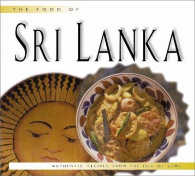 The Food of Sri Lanka: Authentic Recipes from the Isle of Gems 9789625937601