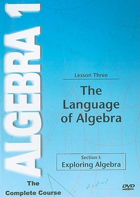 The Language of Algebra, Lesson Three: Section I: Exploring Algebra