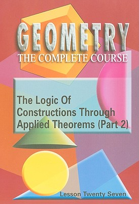 The Logic of Constructions Through Applied Theorems (Part 2), Lesson Twenty Seven
