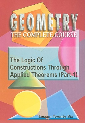 The Logic of Constructions Through Applied Theorems (Part 1), Lesson Twenty Six