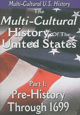 The Multi-Cultural History of the United States: Part 1: Pre-History Through 1699