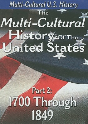 The Multi-Cultural History of the United States, Part 2: 1700 Through 1849