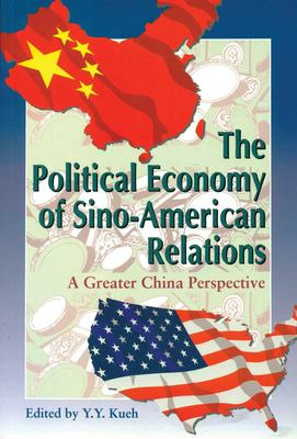 The Political Economy of Sino-American Relations: A Greater China Perspective 9789622094406