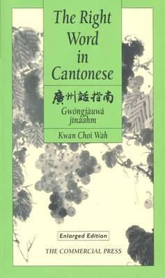 The Right Word in Cantonese =: [Guangzhou Hua Zhi Nan] = Gwongjauwa Jinaahm 9789620711961