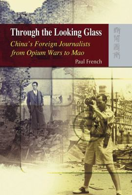 Through the Looking Glass: China's Foreign Journalists from Opium Wars to Mao 9789622099821