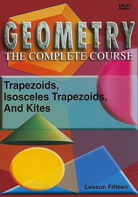 Trapezoids, Isosceles Trapezoids and Kites, Lesson 15