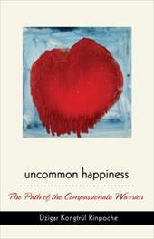 Uncommon Happiness: The Path of the Compassionate Warrior 8567683