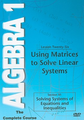 Using Matrices to Solve Linear Systems, Lesson Twenty-Six: Section VI: Solving Systems of Equations and Inequalities