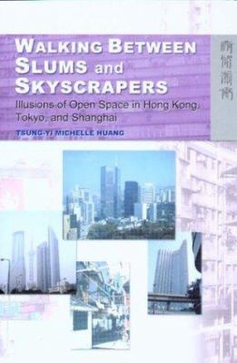 Walking Between Slums and Skyscrapers: Illusions of Open Space in Hong Kong, Tokyo, and Shanghai 9789622096363