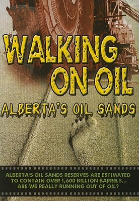 Walking on Oil: Alberta's Oil Sands