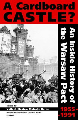 A Cardboard Castle?: An Inside History of the Warsaw Pact, 1955-1991 9789637326073
