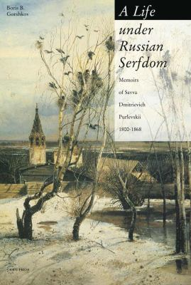 A Life Under Russian Serfdom: The Memoirs of Savva Dmitrievich Purlevskii, 1800-1868 9789637326158