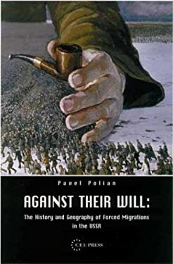 Against Their Will: The History and Geography of Forced Migrations in the USSR 9789639241732
