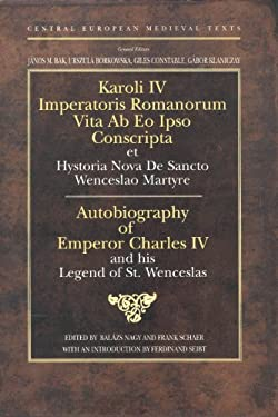 Autobiography of Charles IV of Luxemburg: Holy Roman Emperor and King of Bohemia 9789639116320