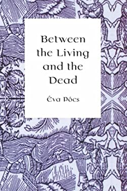 Between the Living and the Dead: A Perspective on Seers and Witches in Early Modern Age 9789639116184