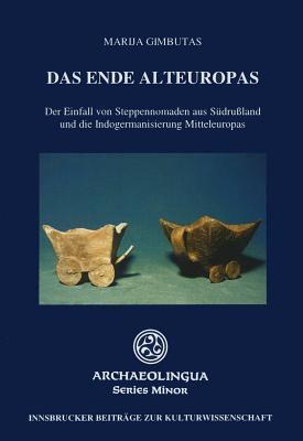 Das Ende Alteuropas: Der Einfall Von Steppennomaden Aus Sudrussland Und die Indogermanisierung Mitteleuropas 9789638046093
