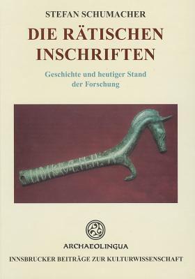 Die Ratischen Inschriften: Geschichte Und Heutiger Stand der Forschung 9789638046536