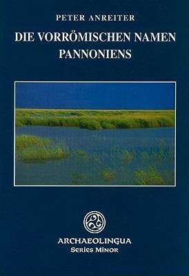 Die Vorromischen Namen Pannoniens 9789638046390