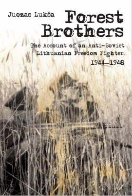 Forest Brothers: The Account of an Anti-Soviet Lithuanian Freedom Fighter, 1944-1948 9789639776371