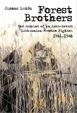 Forest Brothers: The Account of an Anti-Soviet Lithuanian Freedom Fighter, 1944-1948 9789639776586