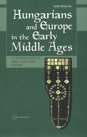 Hungarians & Europe in the Early Middle Ages: An Introduction to Early Hungarian History