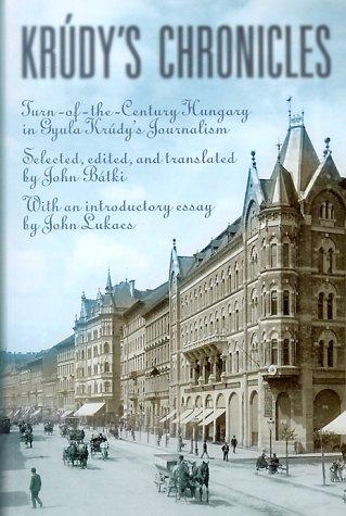 Krudy's Chronicles: Turn-Of-The-Century Hungary in Gyula Krudy's Journalism 9789639116795