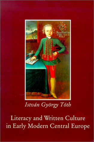 Literacy and Written Culture in Early Modern Central Europe 9789639116856