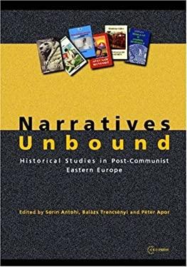 Narratives Unbound: Historical Studies in Post-Communist Eastern Europe 9789637326851