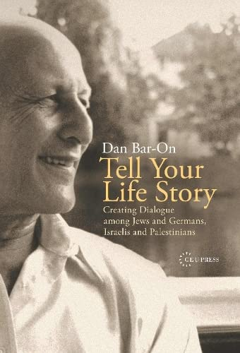 Tell Your Life Story: Creating Dialogue Among Jews and Germans, Israelis and Palestinians 9789637326707