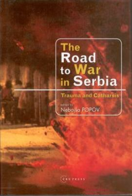 The Road to War in Serbia: Trauma and Catharsis 9789639116559
