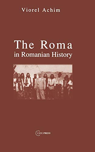 The Roma in Romanian History 9789639241848