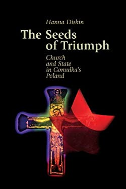 The Seeds of Triumph: Church and State in Gomulka's Poland 9789639241169