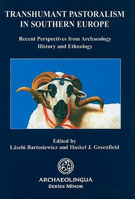 Transhumant Pastoralism in Southern Europe: Recent Perspectives from Archaeology, History, and Ethnology 9789638046116