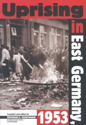 Uprising in East Germany, 1953: The Cold War, the German Question, and the First Major Upheaval Behind the Iron Curtain 9789639241572