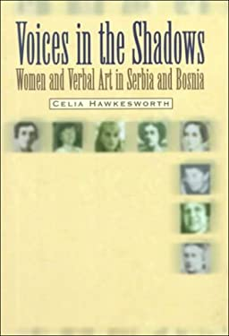 Voices in the Shadows: Women and Verbal Art in Serbia and Bosnia 9789639116627